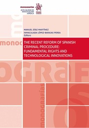 The Recent Reform of Spanish Criminal Procedure: Fundamental Rights and Technological Innovations